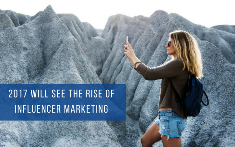2017 WILL SEE THE RISE OFINFLUENCER MARKETING